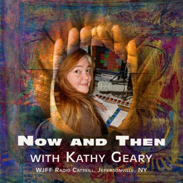 Now and Then with Kathy Geary on WJFF Radio Catskill