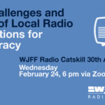 The Challenges and Future of Local Radio: Implications for Democracy WJFF Radio Catskill 30th Anniversary Webinar